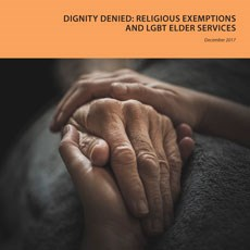 Dignity Denied: Religious Exemptions and LGBT Elder Services